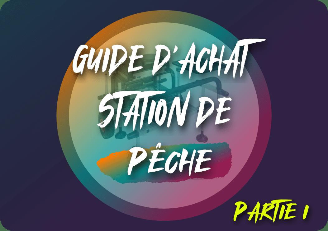 Guide d'achat station de pêche (partie1)