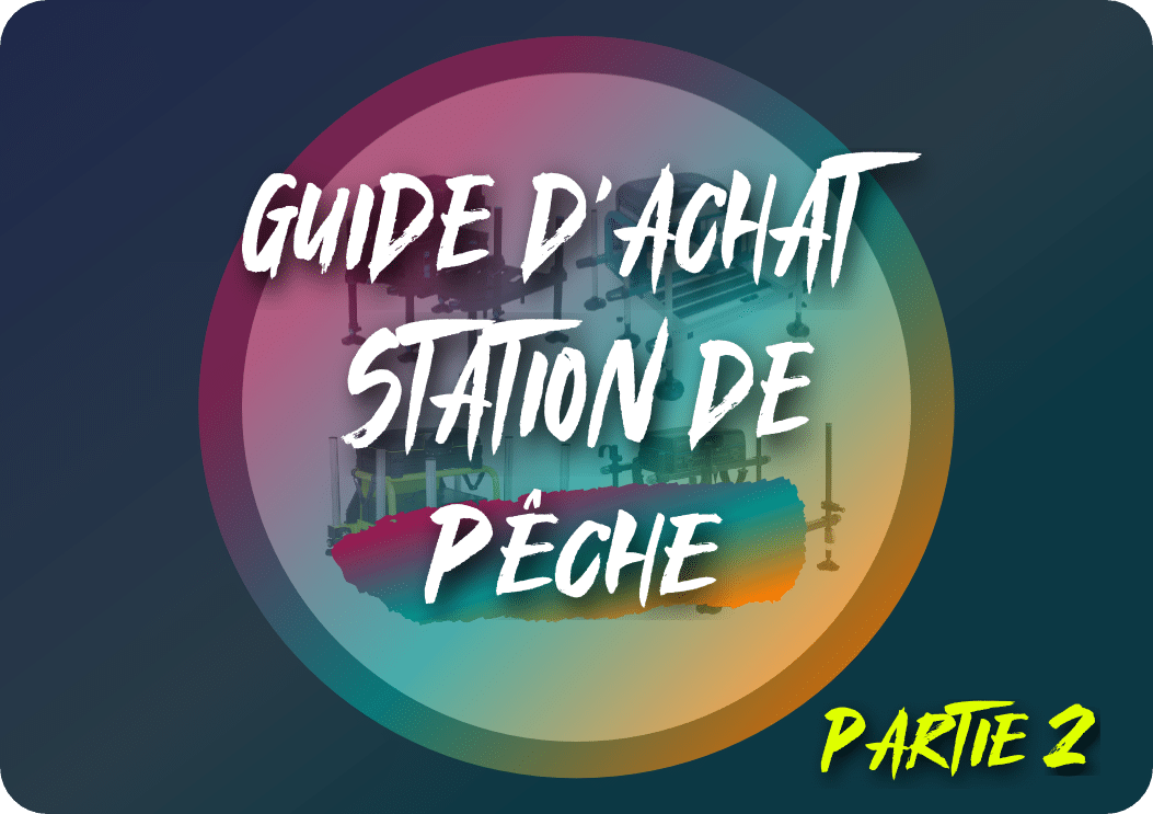 You are currently viewing Guide d'achat station de pêche (partie2)